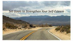 Set goals to strengthen your self esteem